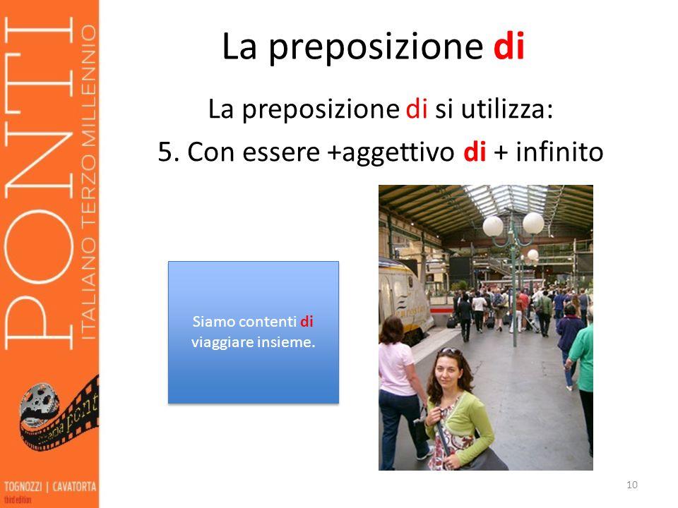 La preposizione di La preposizione di si utilizza: 5.