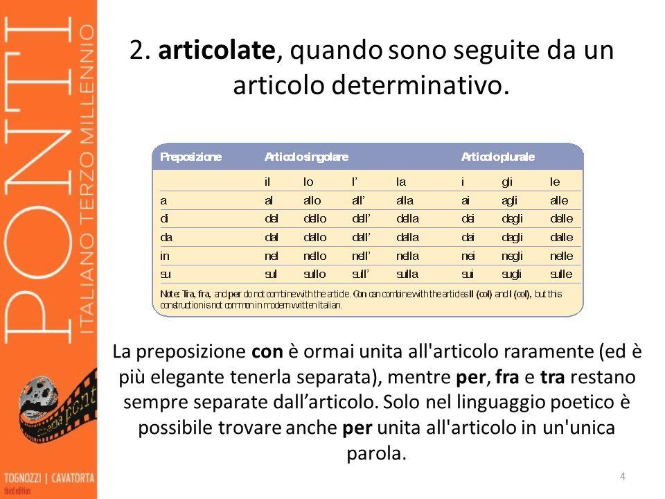 2. articolate, quando sono seguite da un articolo determinativo.