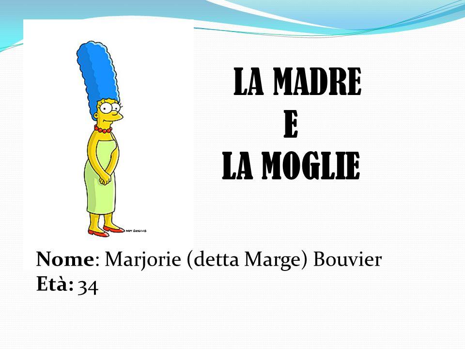 LA MADRE E LA MOGLIE Nome: Marjorie (detta Marge) Bouvier Età: 34