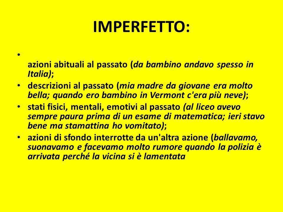 IMPERFETTO: azioni abituali al passato (da bambino andavo spesso in Italia);
