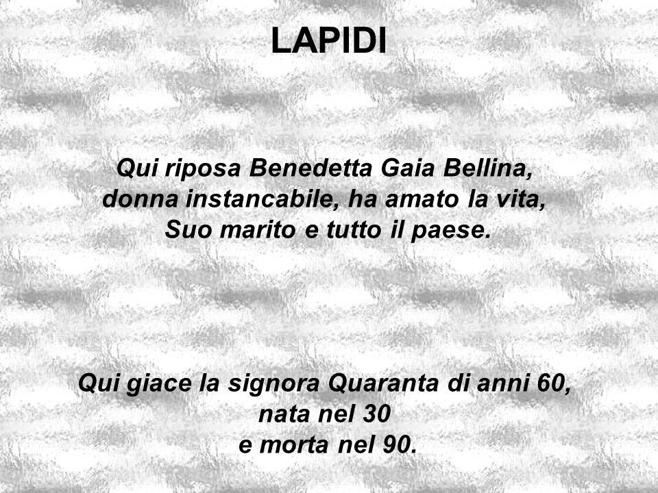 LAPIDI Qui riposa Benedetta Gaia Bellina,