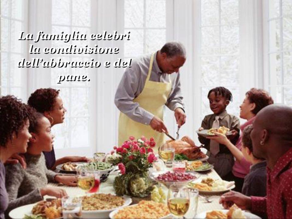 La famiglia celebri la condivisione dell'abbraccio e del pane.