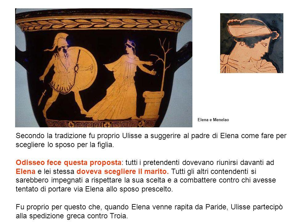Elena e Menelao Secondo la tradizione fu proprio Ulisse a suggerire al padre di Elena come fare per scegliere lo sposo per la figlia.