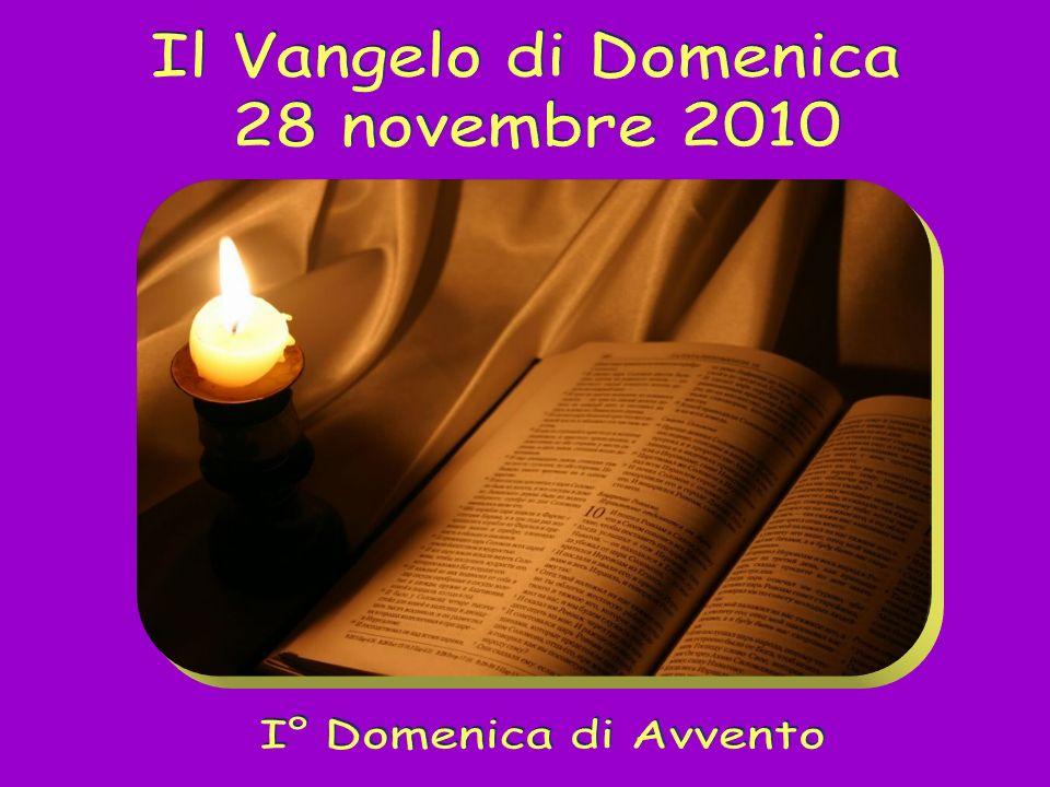 Il Vangelo di Domenica 28 novembre 2010 ok I° Domenica di Avvento