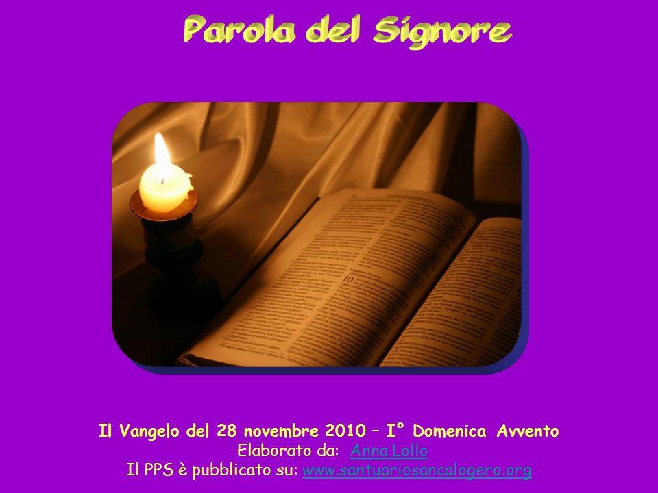 Parola del Signore ok. Il Vangelo del 28 novembre 2010 – I° Domenica Avvento. Elaborato da: Anna Lollo.
