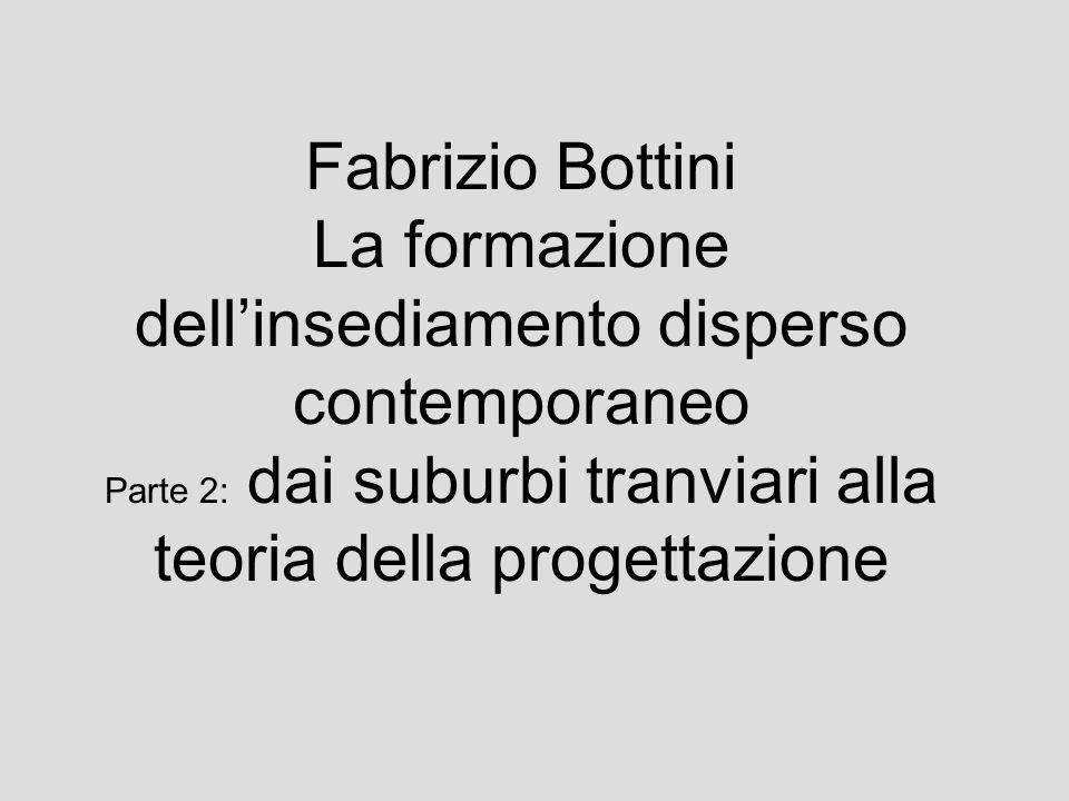 Fabrizio Bottini La formazione dell'insediamento disperso contemporaneo Parte 2: dai suburbi tranviari alla teoria della progettazione