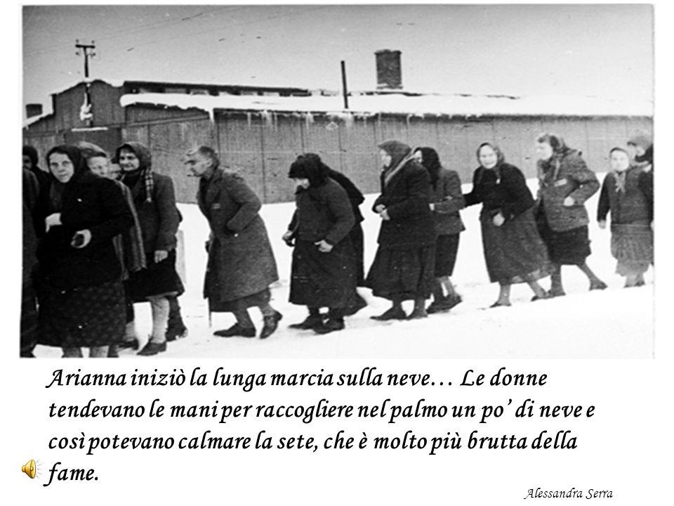 Arianna iniziò la lunga marcia sulla neve… Le donne tendevano le mani per raccogliere nel palmo un po' di neve e così potevano calmare la sete, che è molto più brutta della fame.