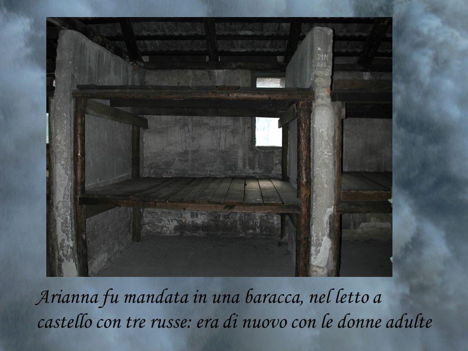 Arianna fu mandata in una baracca, nel letto a castello con tre russe: era di nuovo con le donne adulte