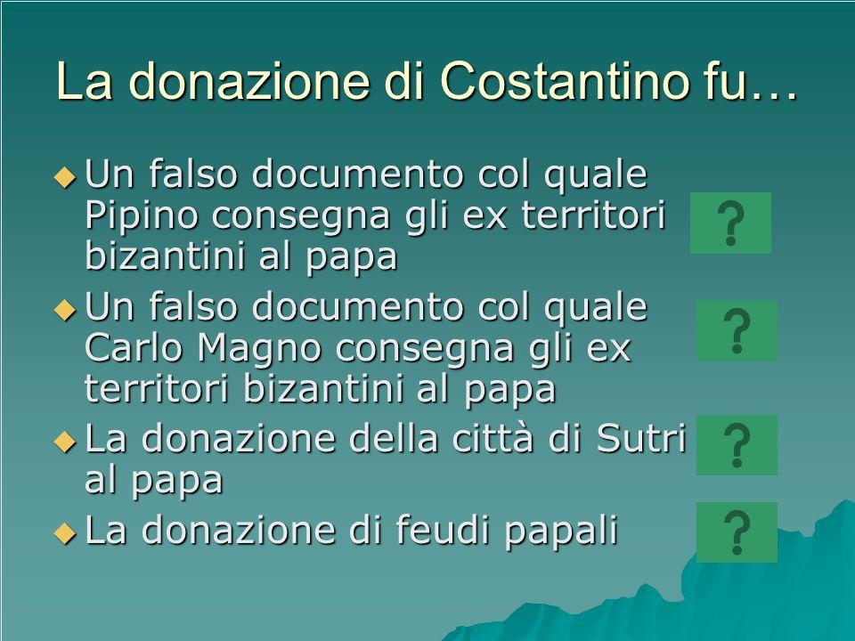 La donazione di Costantino fu…