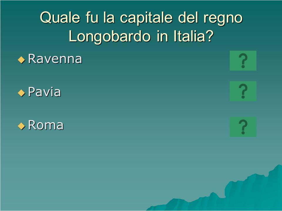 Quale fu la capitale del regno Longobardo in Italia