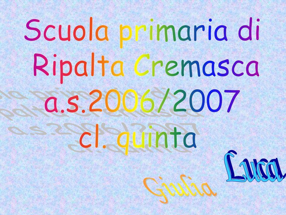 Scuola primaria di Ripalta Cremasca a.s.2006/2007 cl. quinta Luca Giulia