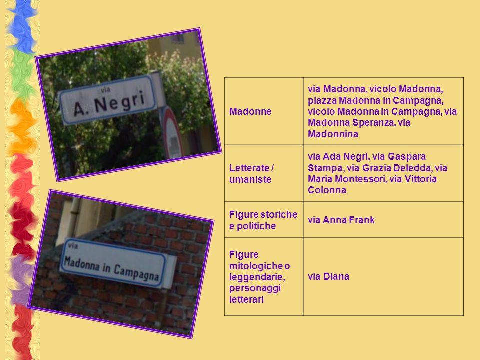 Madonne via Madonna, vicolo Madonna, piazza Madonna in Campagna, vicolo Madonna in Campagna, via Madonna Speranza, via Madonnina.