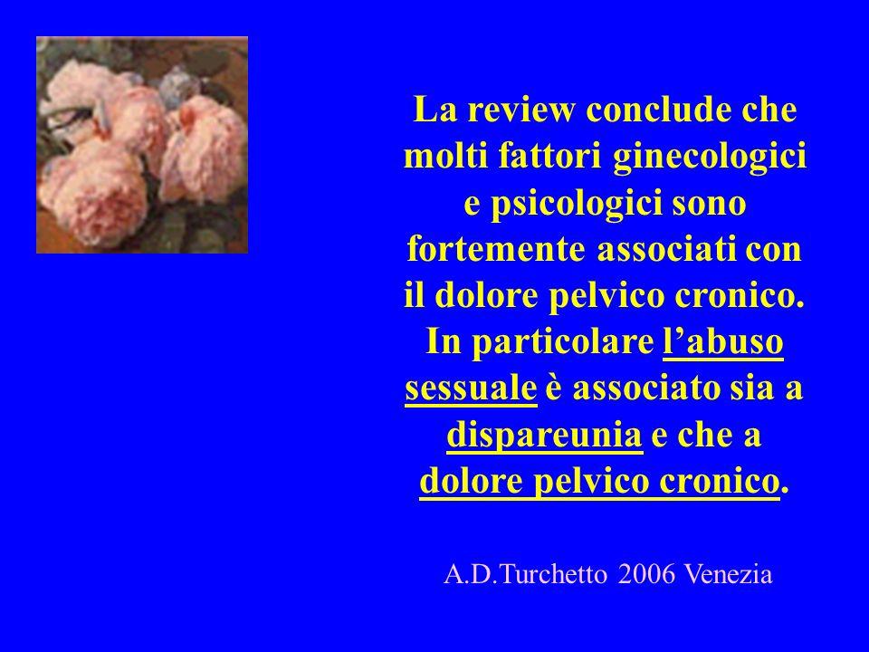 La review conclude che molti fattori ginecologici e psicologici sono fortemente associati con il dolore pelvico cronico.