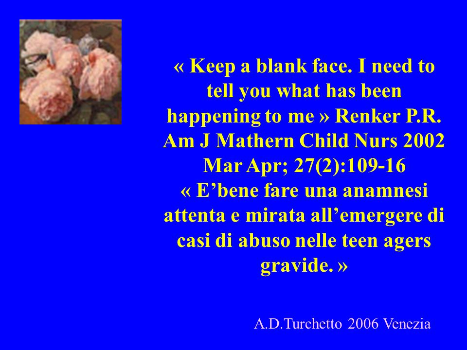 « Keep a blank face. I need to tell you what has been happening to me » Renker P.R. Am J Mathern Child Nurs 2002 Mar Apr; 27(2):109-16