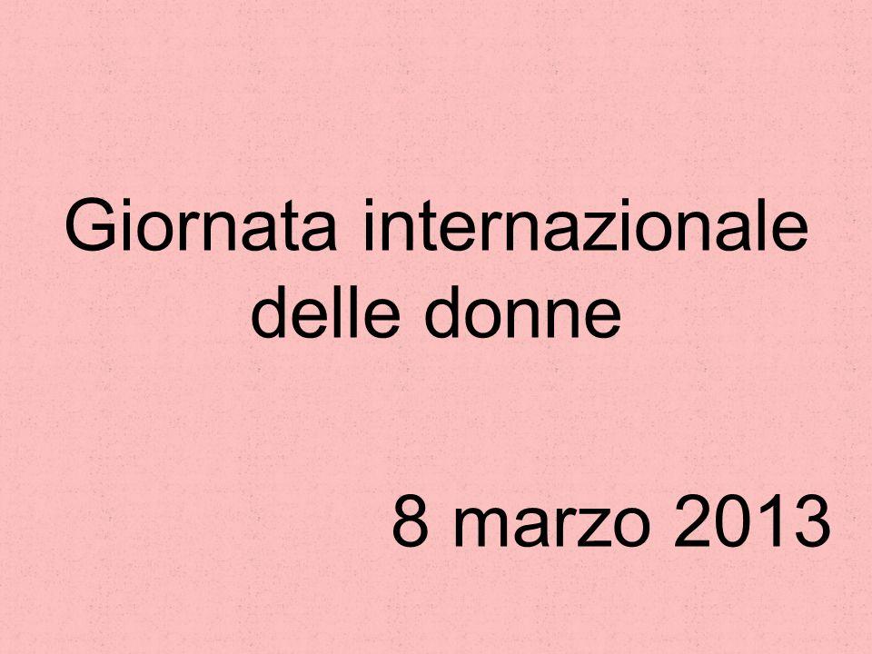 Giornata internazionale delle donne 8 marzo 2013