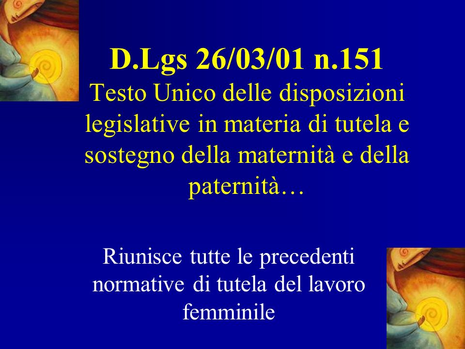 Riunisce tutte le precedenti normative di tutela del lavoro femminile