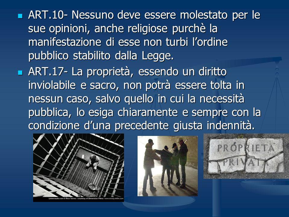 ART.10- Nessuno deve essere molestato per le sue opinioni, anche religiose purchè la manifestazione di esse non turbi l'ordine pubblico stabilito dalla Legge.