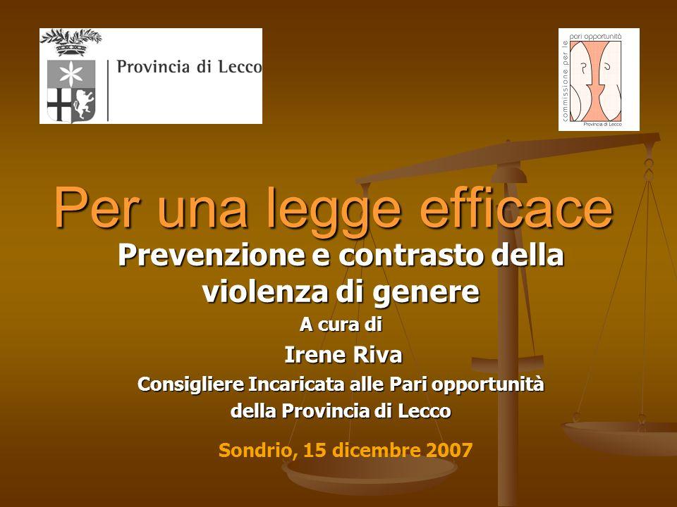 Per una legge efficace Prevenzione e contrasto della violenza di genere. A cura di. Irene Riva. Consigliere Incaricata alle Pari opportunità.