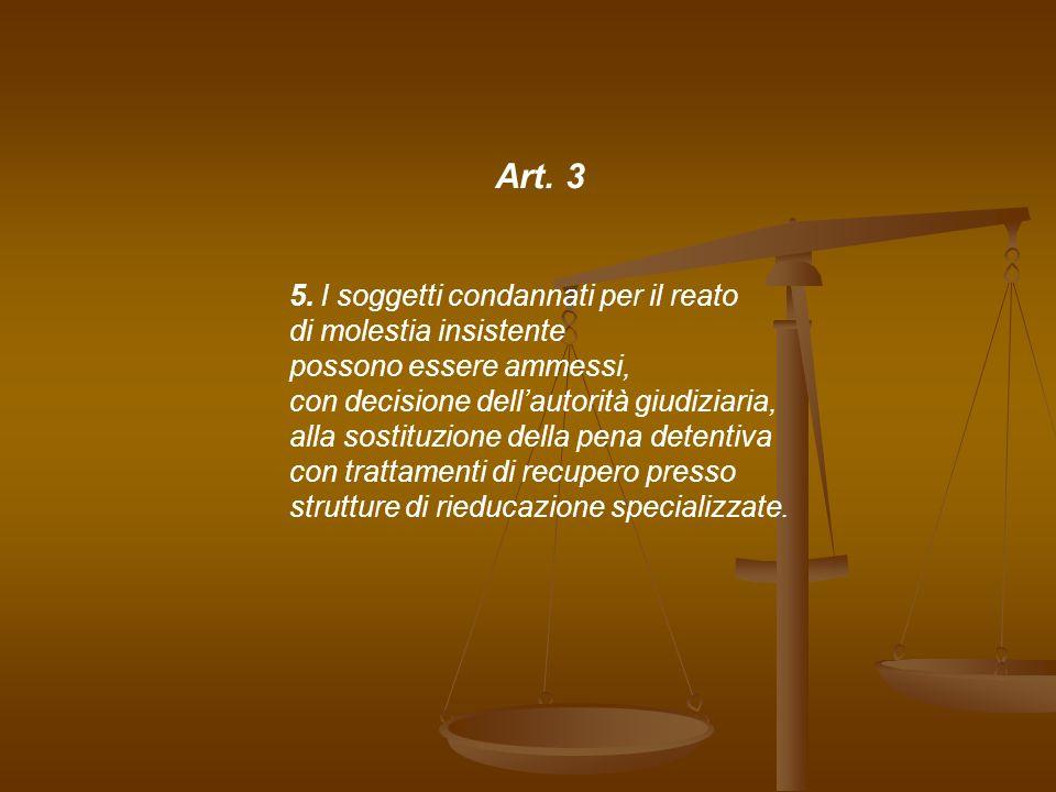 Art. 3 5. l soggetti condannati per il reato di molestia insistente