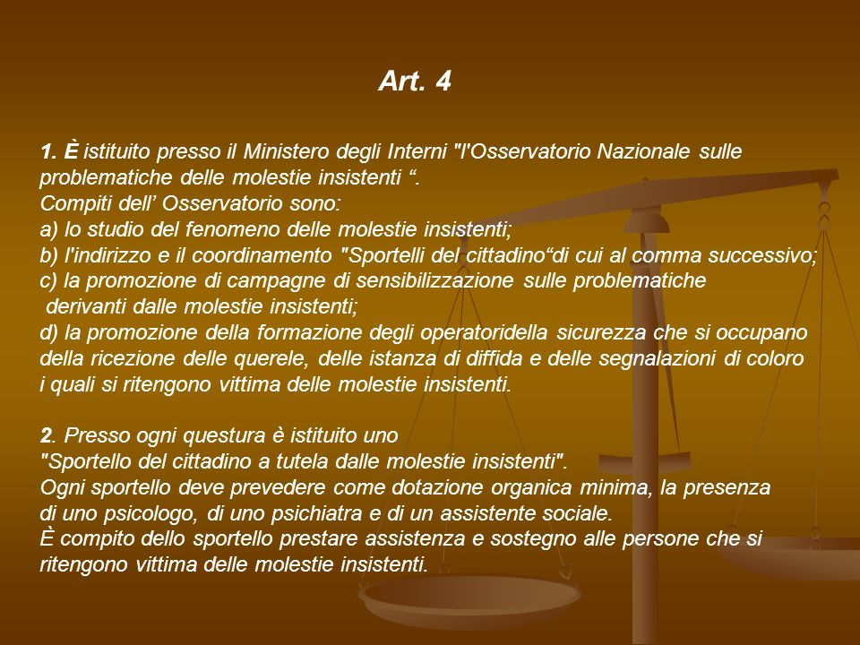 Art. 4 1. È istituito presso il Ministero degli Interni l Osservatorio Nazionale sulle. problematiche delle molestie insistenti .