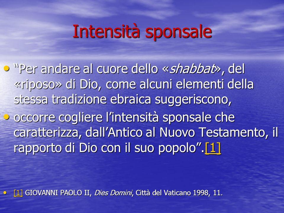 Intensità sponsale Per andare al cuore dello «shabbat», del «riposo» di Dio, come alcuni elementi della stessa tradizione ebraica suggeriscono,