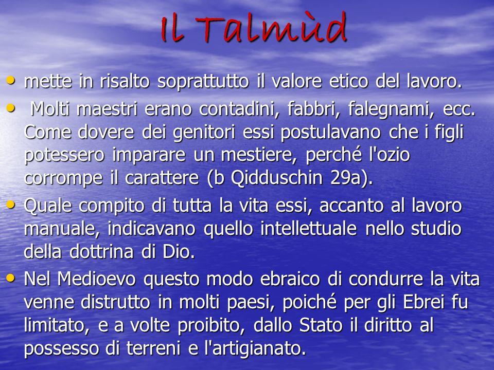 Il Talmùd mette in risalto soprattutto il valore etico del lavoro.