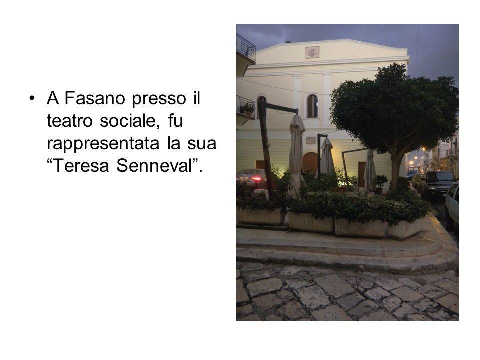 A Fasano presso il teatro sociale, fu rappresentata la sua Teresa Senneval .
