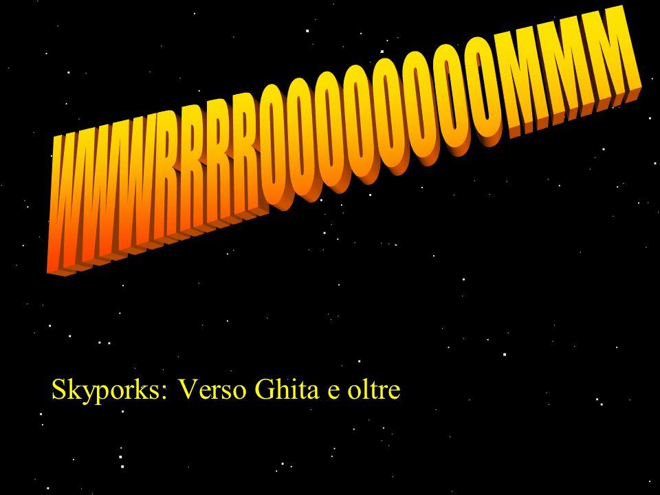 WWWRRRROOOOOOOOMMM Skyporks: Verso Ghita e oltre