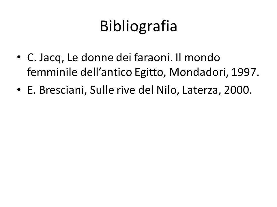 Bibliografia C. Jacq, Le donne dei faraoni. Il mondo femminile dell'antico Egitto, Mondadori, 1997.