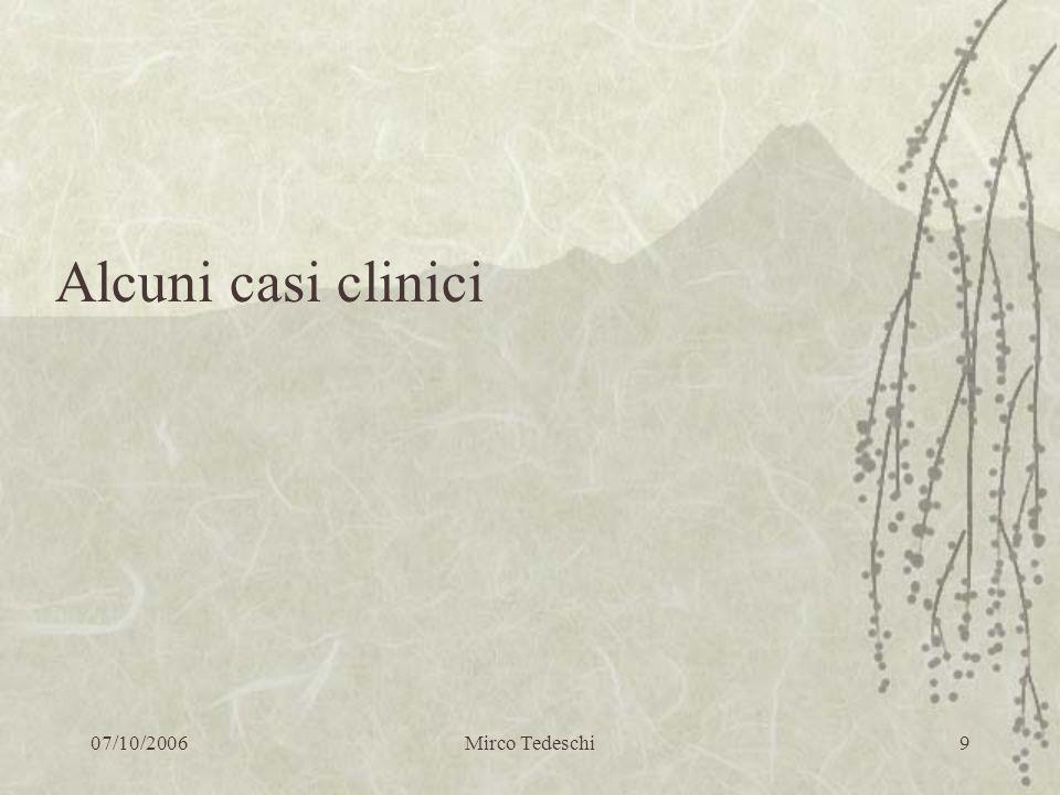 Alcuni casi clinici 07/10/2006 Mirco Tedeschi