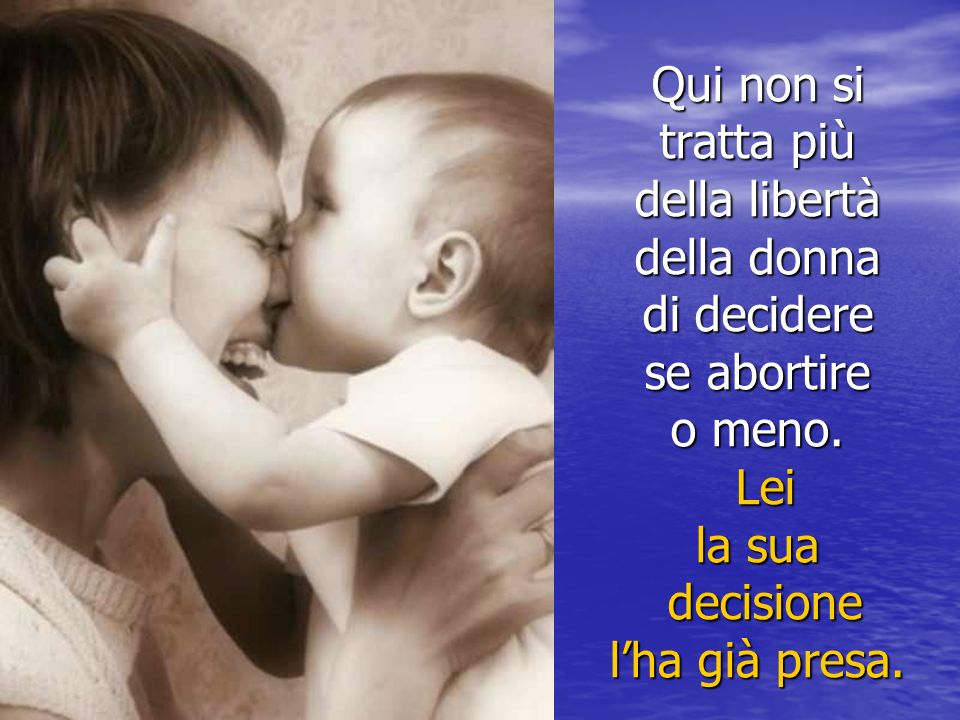 Qui non si tratta più della libertà della donna di decidere se abortire o meno.