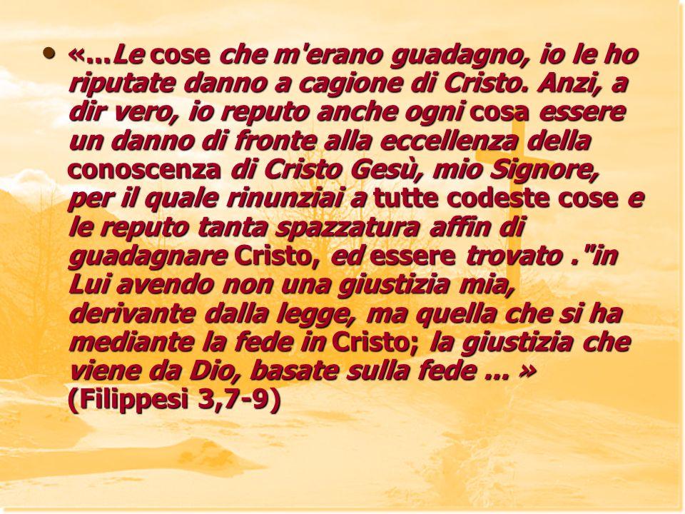 «...Le cose che m erano guadagno, io le ho riputate danno a cagione di Cristo.