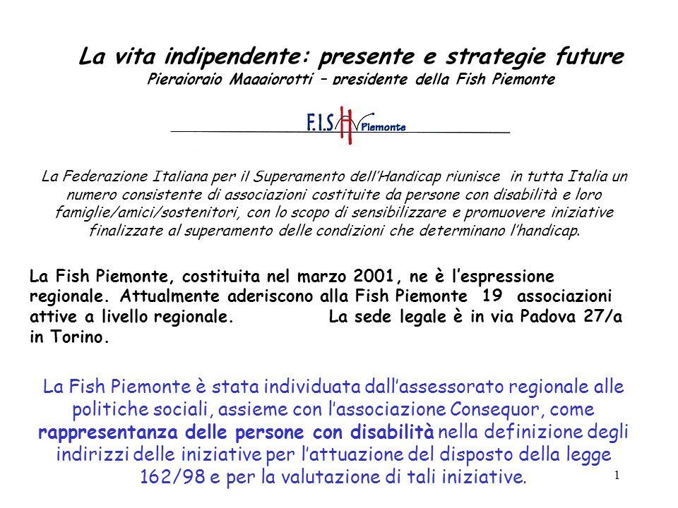 La vita indipendente: presente e strategie future Piergiorgio Maggiorotti – presidente della Fish Piemonte