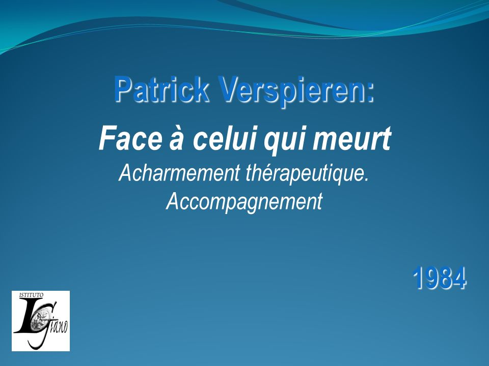 Face à celui qui meurt Acharmement thérapeutique. Accompagnement