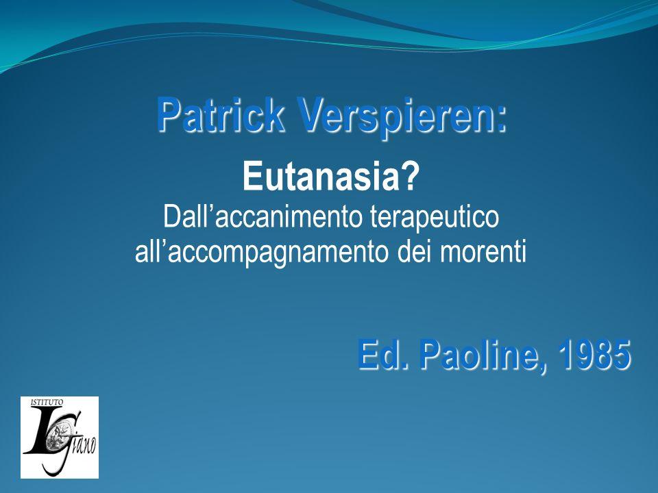 Patrick Verspieren: Eutanasia Dall'accanimento terapeutico all'accompagnamento dei morenti. Ed. Paoline, 1985.