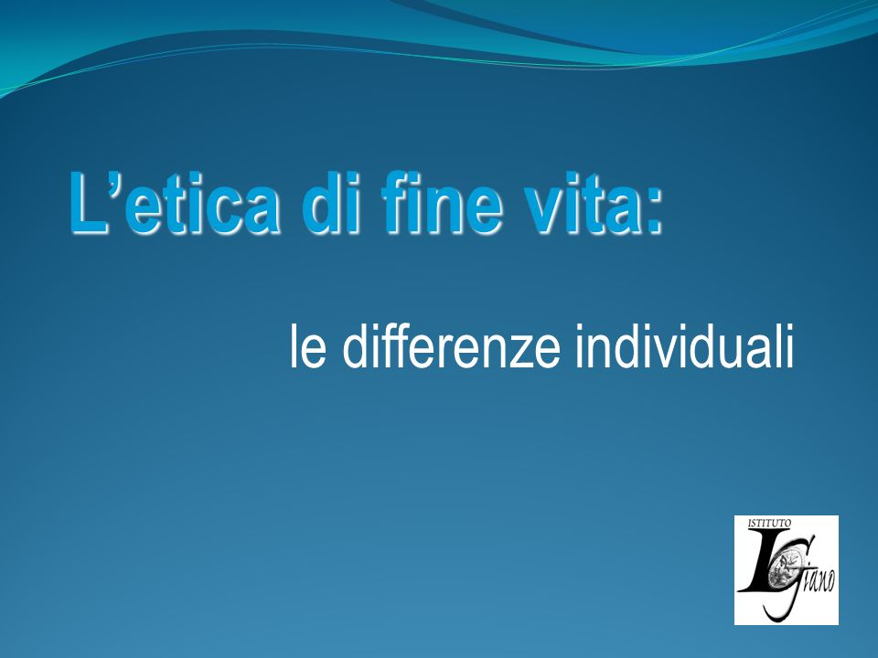 L'etica di fine vita: le differenze individuali 1