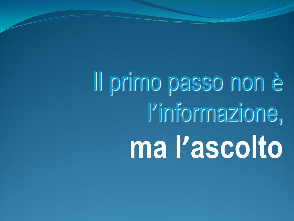 Il primo passo non è l'informazione, ma l'ascolto