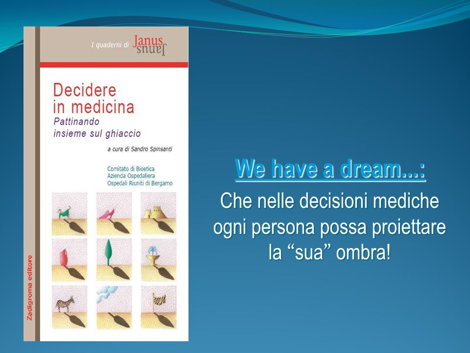 We have a dream...: Che nelle decisioni mediche ogni persona possa proiettare la sua ombra! 1