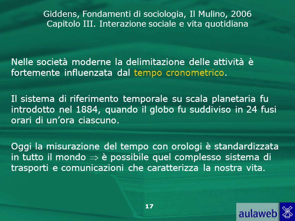 Nelle società moderne la delimitazione delle attività è fortemente influenzata dal tempo cronometrico.
