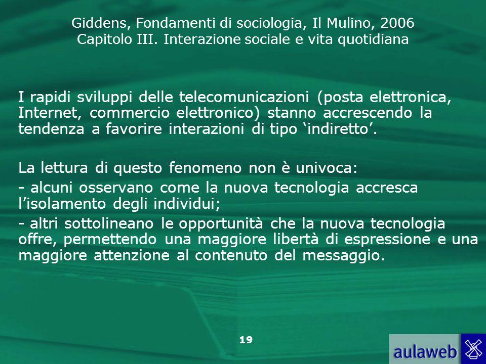 I rapidi sviluppi delle telecomunicazioni (posta elettronica, Internet, commercio elettronico) stanno accrescendo la tendenza a favorire interazioni di tipo 'indiretto'.