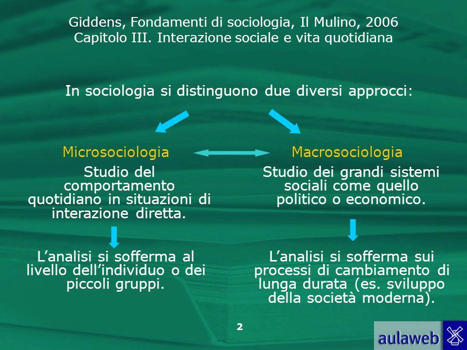 In sociologia si distinguono due diversi approcci: