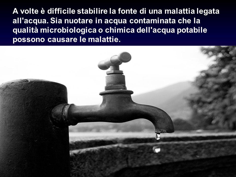 A volte è difficile stabilire la fonte di una malattia legata all acqua.