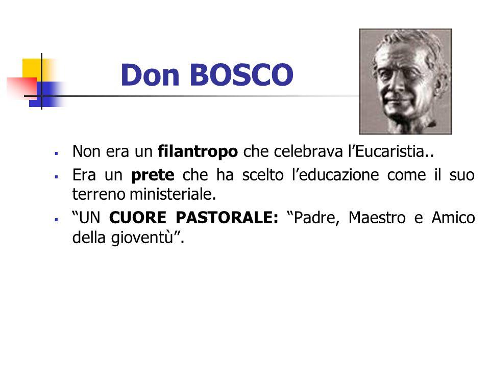 Don BOSCO Non era un filantropo che celebrava l'Eucaristia..