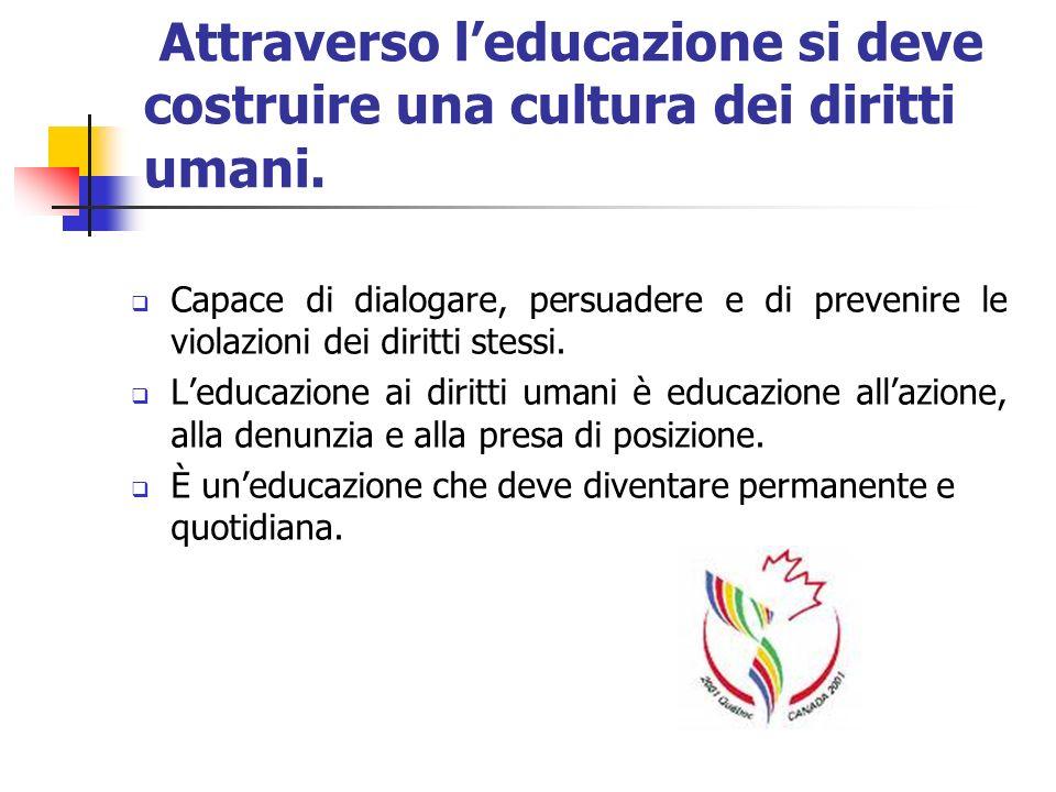 Attraverso l'educazione si deve costruire una cultura dei diritti umani.
