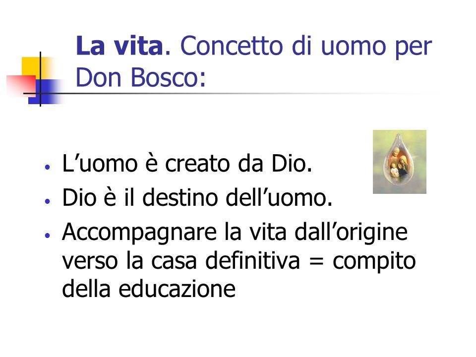 La vita. Concetto di uomo per Don Bosco: