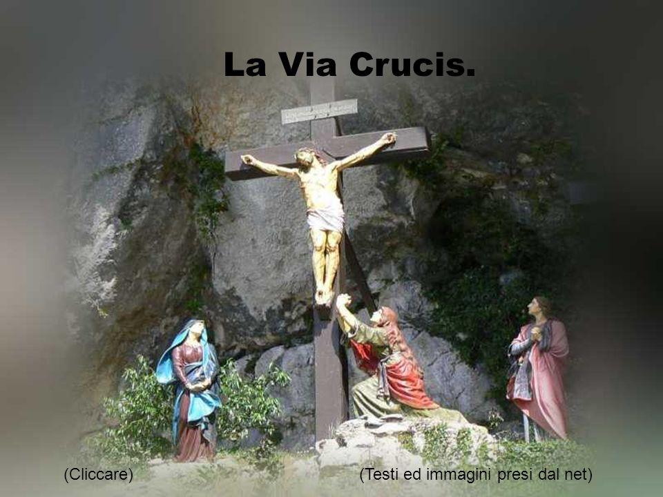 La Via Crucis. (Cliccare) (Testi ed immagini presi dal net)