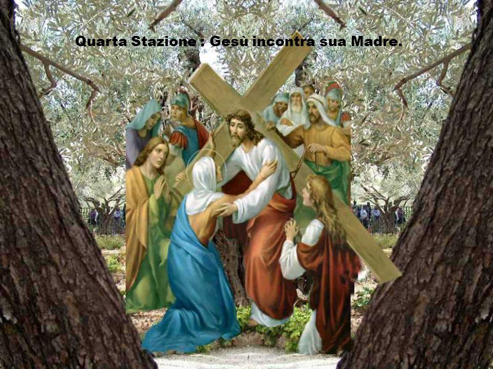 Quarta Stazione : Gesù incontra sua Madre.