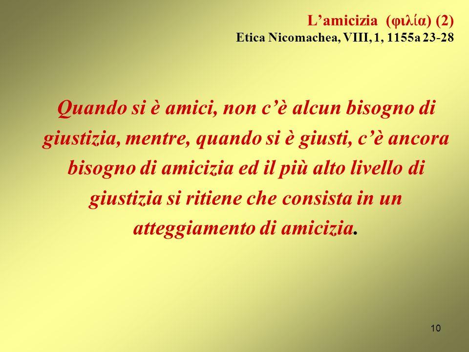 L'amicizia (φιλία) (2) Etica Nicomachea, VIII, 1, 1155a 23-28