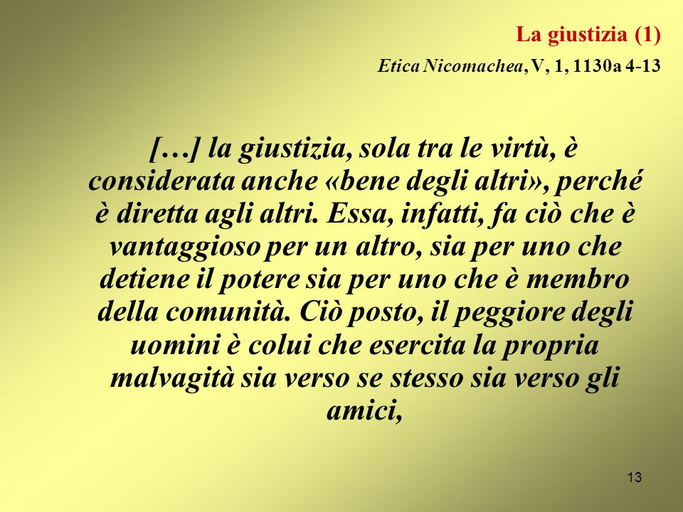 La giustizia (1) Etica Nicomachea, V, 1, 1130a 4-13