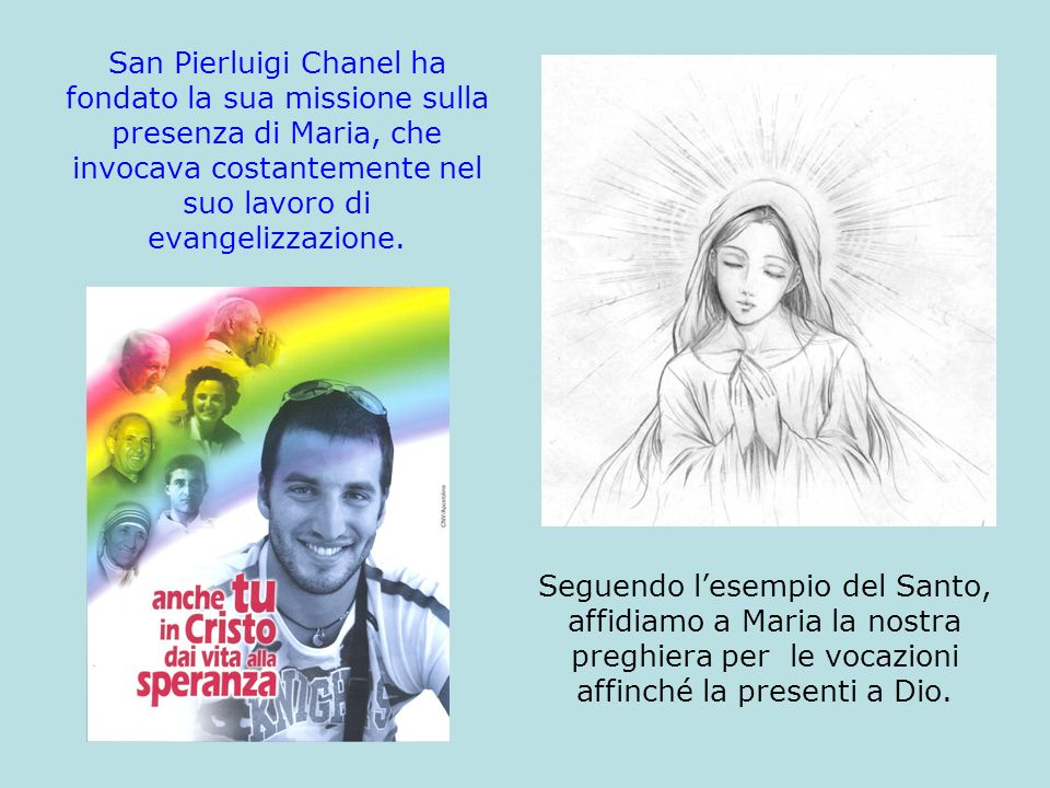 San Pierluigi Chanel ha fondato la sua missione sulla presenza di Maria, che invocava costantemente nel suo lavoro di evangelizzazione.